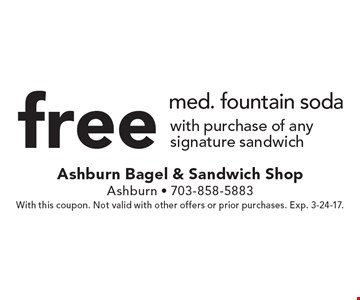 Free med. fountain soda with purchase of any signature sandwich. With this coupon. Not valid with other offers or prior purchases. Exp. 3-24-17.