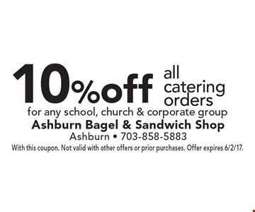 10% off all catering orders for any school, church & corporate group. With this coupon. Not valid with other offers or prior purchases. Offer expires 6/2/17.