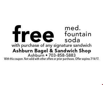 free med. fountain soda with purchase of any signature sandwich. With this coupon. Not valid with other offers or prior purchases. Offer expires 7/14/17.