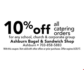 10% off all catering orders for any school, church & corporate group. With this coupon. Not valid with other offers or prior purchases. Offer expires 8/25/17.