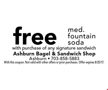 free med. fountain soda with purchase of any signature sandwich. With this coupon. Not valid with other offers or prior purchases. Offer expires 8/25/17.