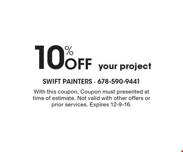 10% OFF your project. With this coupon. Coupon must presented at time of estimate. Not valid with other offers or prior services. Expires 12-9-16.