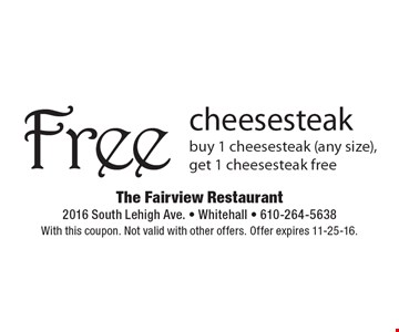 Free cheesesteak buy 1 cheesesteak (any size), get 1 cheesesteak free. With this coupon. Not valid with other offers. Offer expires 11-25-16.