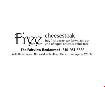 Free cheesesteak. Buy 1 cheesesteak (any size), get 2nd of equal or lesser value free. With this coupon. Not valid with other offers. Offer expires 2/3/17.