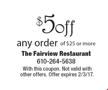 $5 off any order of $25 or more. With this coupon. Not valid with other offers. Offer expires 2/3/17.