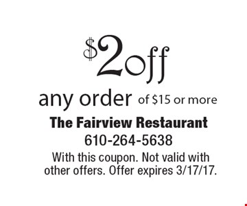 $2 off any order of $15 or more. With this coupon. Not valid with other offers. Offer expires 3/17/17.