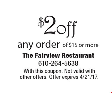 $2 off any order of $15 or more. With this coupon. Not valid with other offers. Offer expires 4/21/17.
