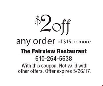 $2 off any order of $15 or more. With this coupon. Not valid with other offers. Offer expires 5/26/17.