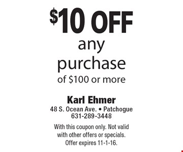 $10 off any purchaseof $100 or more. With this coupon only. Not valid with other offers or specials. Offer expires 11-1-16.