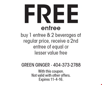 Free entree. Buy 1 entree & 2 beverages at regular price, receive a 2nd entree of equal or lesser value free. With this coupon. Not valid with other offers. Expires 11-4-16.