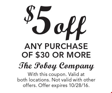 $5 off any purchase of $30 or more. With this coupon. Valid at both locations. Not valid with other offers. Offer expires 10/28/16.