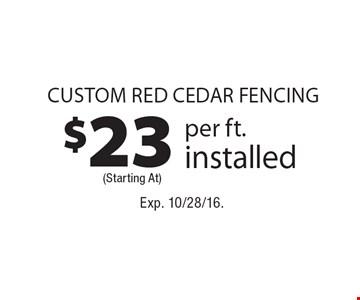 $23 Custom Red Cedar Fencing per ft. installed. Exp. 10/28/16.
