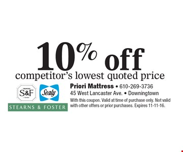 10% off competitor's lowest quoted price. With this coupon. Valid at time of purchase only. Not valid with other offers or prior purchases. Expires 11-11-16.