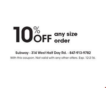 10%OFF any size order. With this coupon. Not valid with any other offers. Exp. 12-2-16.