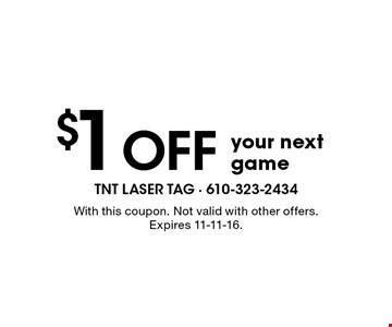 $1 Off your nextgame. With this coupon. Not valid with other offers. Expires 11-11-16.