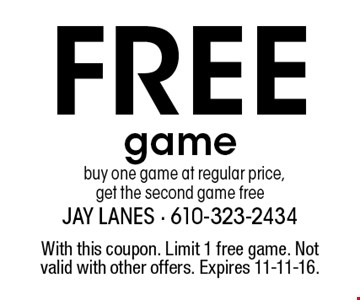 Free game buy one game at regular price,get the second game free. With this coupon. Limit 1 free game. Not valid with other offers. Expires 11-11-16.