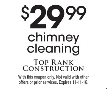 $29.99 chimney cleaning. With this coupon only. Not valid with other offers or prior services. Expires 11-11-16.