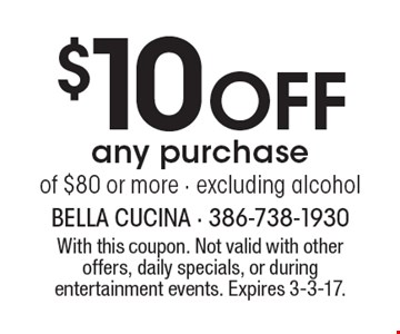 $10 Off any purchase of $80 or more. Excluding alcohol. With this coupon. Not valid with other offers, daily specials, or during entertainment events. Expires 3-3-17.