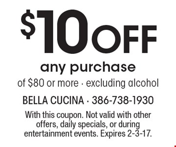 $10 Off any purchase of $80 or more - excluding alcohol. With this coupon. Not valid with other offers, daily specials, or during entertainment events. Expires 2-3-17.