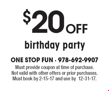 $20 off birthday party. Must provide coupon at time of purchase. Not valid with other offers or prior purchases. Must book by 2-15-17 and use by12-31-17.