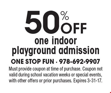 50% Off one indoor playground admission. Must provide coupon at time of purchase. Coupon not valid during school vacation weeks or special events, with other offers or prior purchases. Expires 3-31-17.