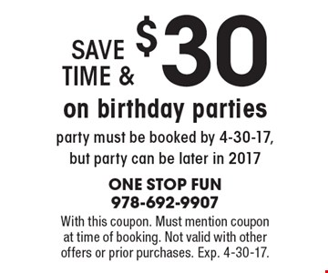 Save time and $30 on birthday parties! Party must be booked by 4-30-17, but party can be later in 2017. With this coupon. Must mention coupon at time of booking. Not valid with other offers or prior purchases. Exp. 4-30-17.