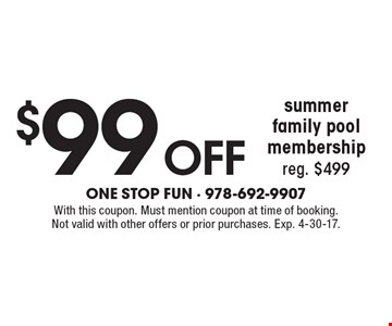 $99 off summer family pool membership. Reg. $499. With this coupon. Must mention coupon at time of booking. Not valid with other offers or prior purchases. Exp. 4-30-17.