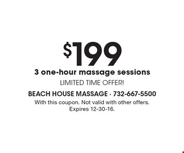 $199 3 one-hour massage sessions. LIMITED TIME OFFER!. With this coupon. Not valid with other offers. Expires 12-30-16.