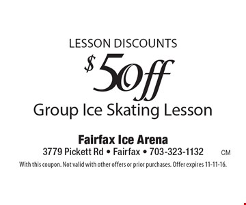 Lesson discounts $5 Off Group Ice Skating Lesson. With this coupon. Not valid with other offers or prior purchases. Offer expires 11-11-16.