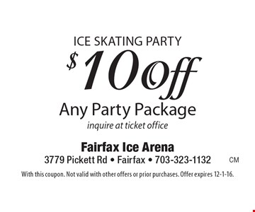 Ice Skating Party $10 Off Any Party Package. Inquire at ticket office. With this coupon. Not valid with other offers or prior purchases. Offer expires 12-1-16.