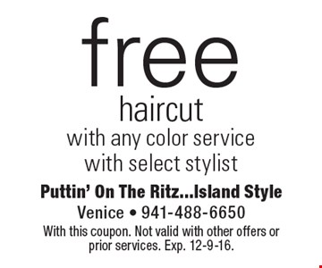free haircut with any color service with select stylist. With this coupon. Not valid with other offers or prior services. Exp. 12-9-16.