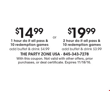 $19.99 for 2 hour do it all pass & 10 redemption games, add buffet & drink $3.99. OR $14.99 for 1 hour do it all pass & 10 redemption games, add buffet & drink $4.99. With this coupon. Not valid with other offers, prior purchases, or deal certificate. Expires 11/18/16.
