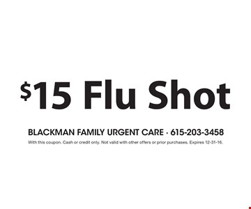 $15 flu shot. With this coupon. Cash or credit only. Not valid with other offers or prior purchases. Expires 12-31-16.