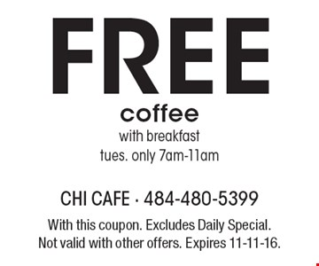 Free coffee with breakfast tues. only 7am-11am. With this coupon. Excludes Daily Special. Not valid with other offers. Expires 11-11-16.