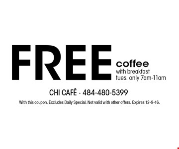 Free coffee with breakfast tues. only 7am-11am. With this coupon. Excludes Daily Special. Not valid with other offers. Expires 12-9-16.