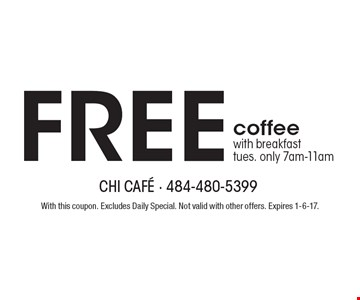 Free coffee with breakfast. Tues. only 7am-11am. With this coupon. Excludes Daily Special. Not valid with other offers. Expires 1-6-17.
