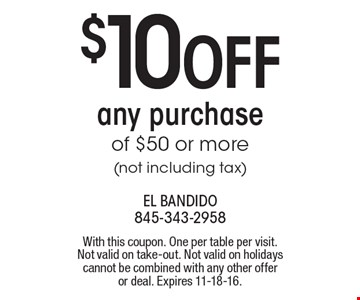 $10 OFF any purchase of $50 or more (not including tax). With this coupon. One per table per visit. Not valid on take-out. Not valid on holidays cannot be combined with any other offer or deal. Expires 11-18-16.