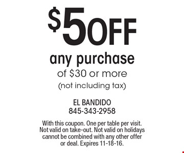 $5 OFF any purchase of $30 or more (not including tax). With this coupon. One per table per visit. Not valid on take-out. Not valid on holidays cannot be combined with any other offer or deal. Expires 11-18-16.