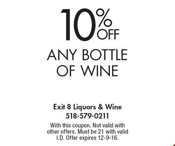 10% off any bottle of wine. With this coupon. Not valid with other offers. Must be 21 with valid I.D. Offer expires 12-9-16.