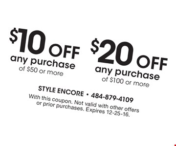 $10 off any purchase of $50 or more, OR $20 off any purchase of $100 more. With this coupon. Not valid with other offers or prior purchases. Expires 12-25-16.