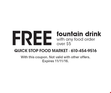 Free fountain drink with any food order over $5. With this coupon. Not valid with other offers. Expires 11/11/16.