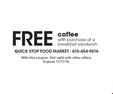 Free coffee with purchase of a breakfast sandwich. With this coupon. Not valid with other offers. Expires 11/11/16.