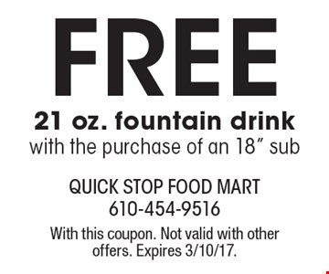 free 21 oz. fountain drink with the purchase of an 18