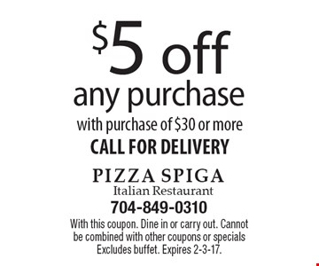 $5 off any purchase with purchase of $30 or more. CALL FOR DELIVERY. With this coupon. Dine in or carry out. Cannot be combined with other coupons or specials. Excludes buffet. Expires 2-3-17.