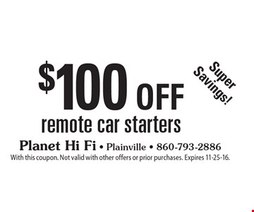 Super Savings! $100 off remote car starters. With this coupon. Not valid with other offers or prior purchases. Expires 11-25-16.