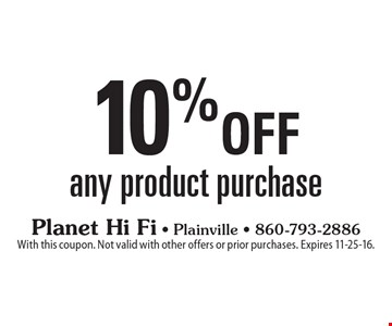 10% off any product purchase. With this coupon. Not valid with other offers or prior purchases. Expires 11-25-16.
