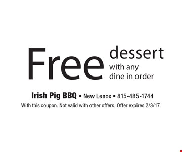 Free dessert with any dine in order. With this coupon. Not valid with other offers. Offer expires 2/3/17.