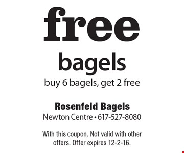 Free bagels. Buy 6 bagels, get 2 free. With this coupon. Not valid with other offers. Offer expires 12-2-16.