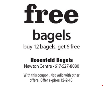 Free bagels. Buy 12 bagels, get 6 free. With this coupon. Not valid with other offers. Offer expires 12-2-16.