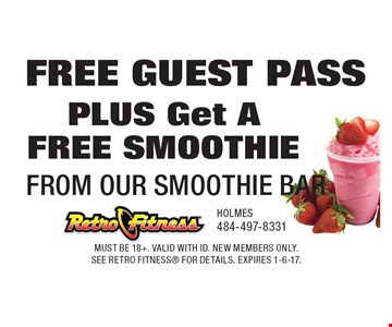 FREE GUEST PASS PLUS Get A FREE SMOOTHIE FROM OUR SMOOTHIE BAR. Must be 18+. Valid with id. New members only. See Retro Fitness for details. Expires 1-6-17.